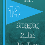 14 Blogging Rules I Follow Religiously