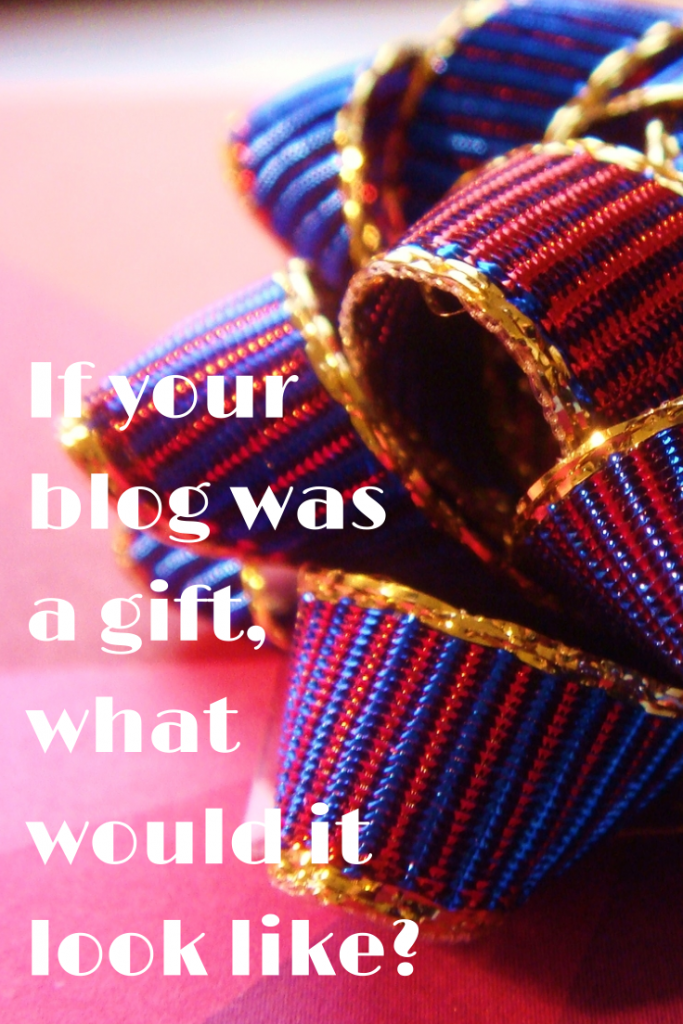 If your blog was a gift, what would it