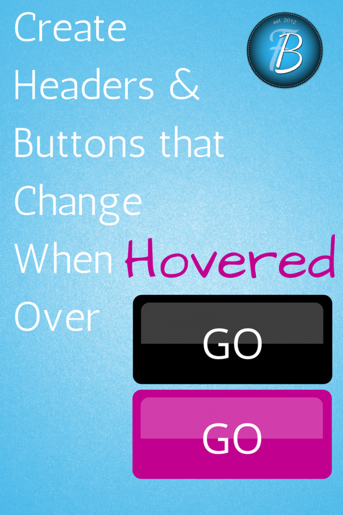 Creating Buttons and Headers that Change when Hovered Over via Fabulous Blogging
