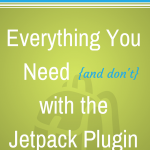 Everything You Need (and Don't) With the Jetpack Plugin