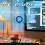 "Behind the ""Screen"" with Fabulous Blogging"