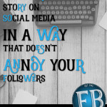 Tell Your Story on Social Media {in a Way That Doesn't Annoy Your Followers}