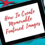 The Fastest Way to Create Memorable Featured Images