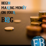 How to Begin Making Money with Your Blog