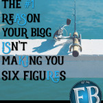 The #1 Reason Your Blog Doesn't Make You Six Figures