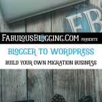First Ever Blogger to WordPress Migration Course