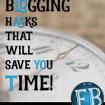 Blogging Hacks That Will Save You Time!
