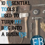 10 Essential Tools For Turning Your Blog Into a Business