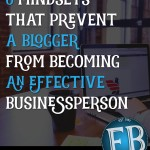 6 Mindsets That Prevent A Blogger from Becoming an Effective Businessperson
