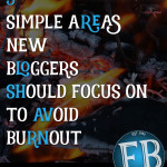 3 Focus Areas for New Bloggers To Avoid Burnout